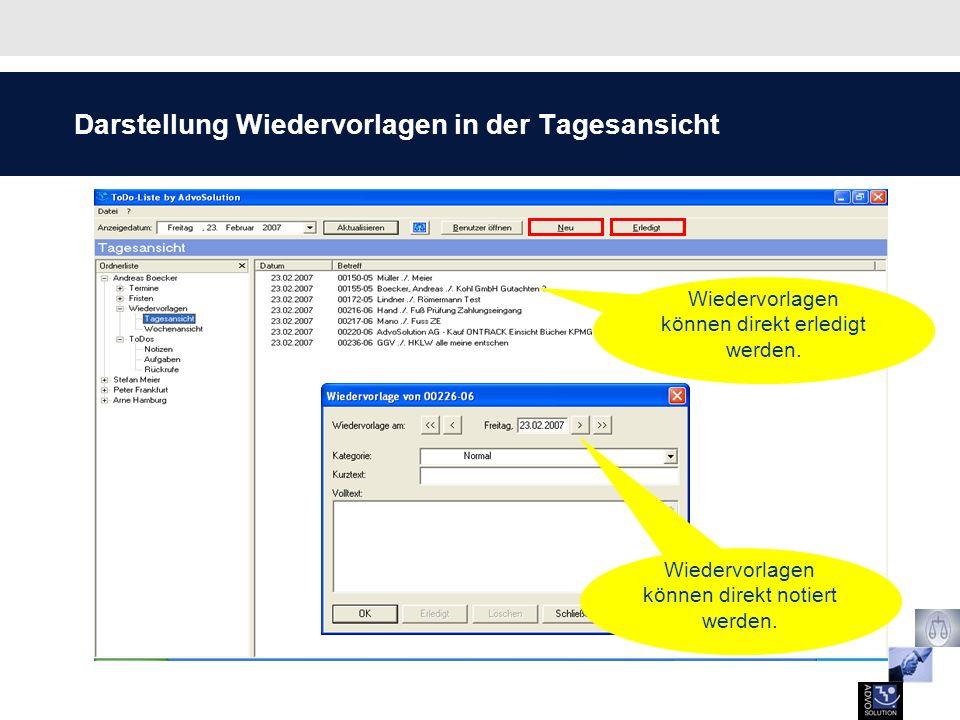 Darstellung Wiedervorlagen in der Tagesansicht Wiedervorlagen können direkt notiert werden. Wiedervorlagen können direkt erledigt werden.