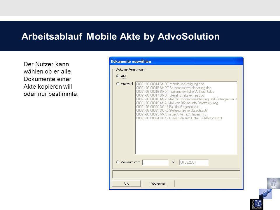 Arbeitsablauf Mobile Akte by AdvoSolution Der Nutzer kann wählen ob er alle Dokumente einer Akte kopieren will oder nur bestimmte.