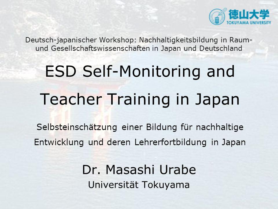 ESD Self-Monitoring and Teacher Training in Japan Selbsteinschätzung einer Bildung für nachhaltige Entwicklung und deren Lehrerfortbildung in Japan Dr