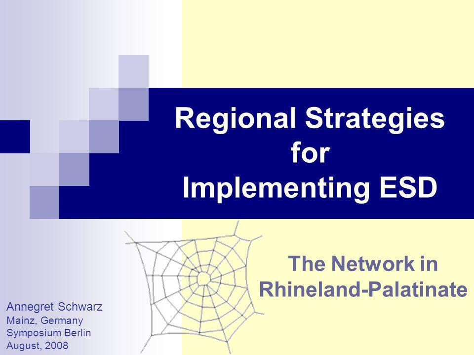 Regionale Strategien zur Implementierung von BNE Das Netzwerk in Rheinland-Pfalz Annegret Schwarz Mainz, Deutschland Symposium Berlin August 2008
