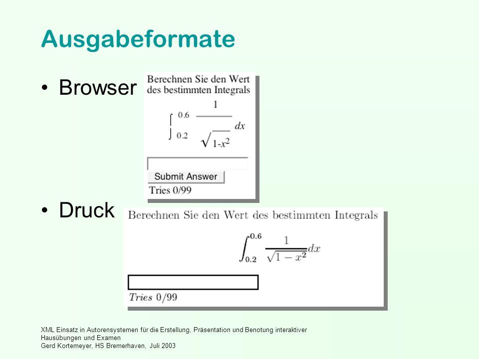 XML Einsatz in Autorensystemen für die Erstellung, Präsentation und Benotung interaktiver Hausübungen und Examen Gerd Kortemeyer, HS Bremerhaven, Juli 2003 Ausgabeformate Browser Druck