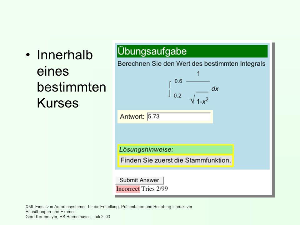 XML Einsatz in Autorensystemen für die Erstellung, Präsentation und Benotung interaktiver Hausübungen und Examen Gerd Kortemeyer, HS Bremerhaven, Juli 2003 Innerhalb eines bestimmten Kurses