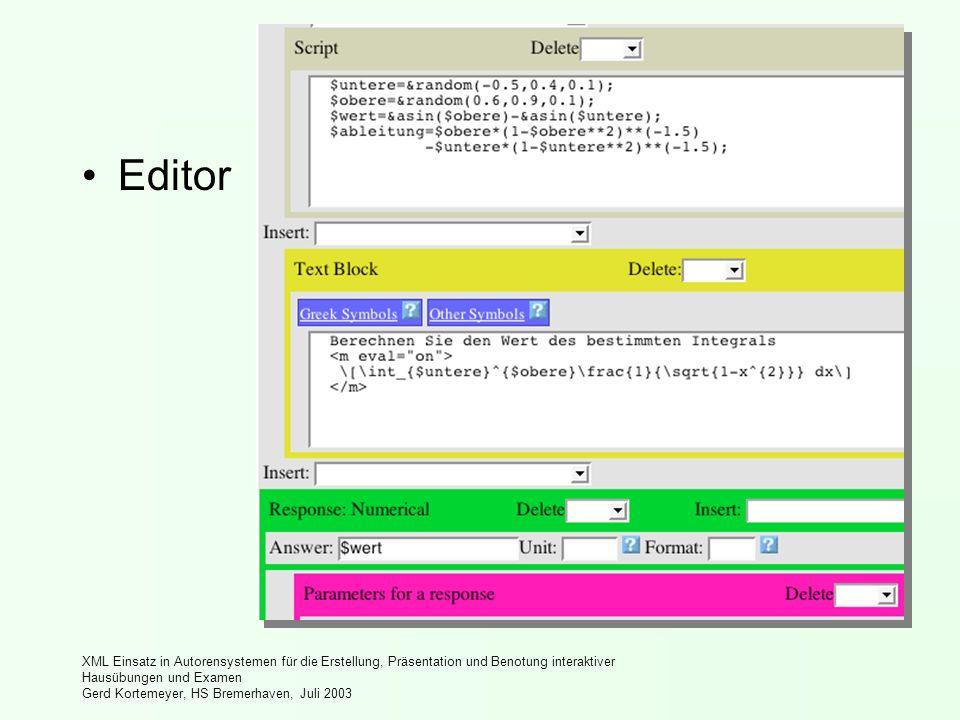 XML Einsatz in Autorensystemen für die Erstellung, Präsentation und Benotung interaktiver Hausübungen und Examen Gerd Kortemeyer, HS Bremerhaven, Juli 2003 Editor