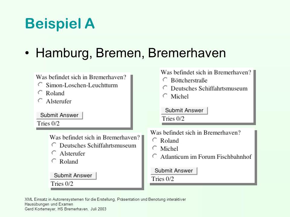 XML Einsatz in Autorensystemen für die Erstellung, Präsentation und Benotung interaktiver Hausübungen und Examen Gerd Kortemeyer, HS Bremerhaven, Juli 2003 Beispiel A Hamburg, Bremen, Bremerhaven