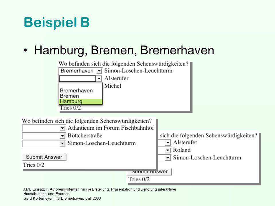 XML Einsatz in Autorensystemen für die Erstellung, Präsentation und Benotung interaktiver Hausübungen und Examen Gerd Kortemeyer, HS Bremerhaven, Juli 2003 Beispiel B Hamburg, Bremen, Bremerhaven