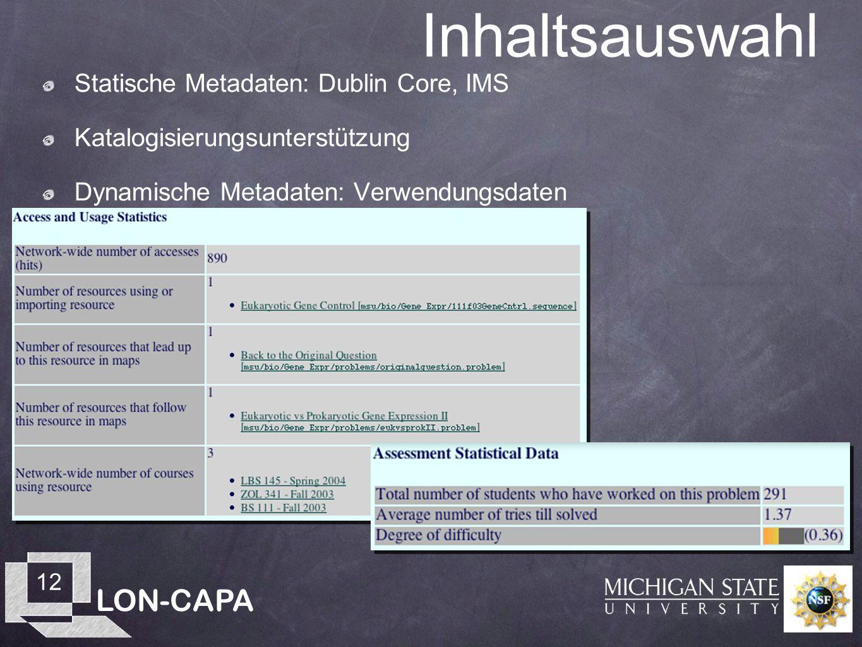 LON-CAPA 12 Inhaltsauswahl Statische Metadaten: Dublin Core, IMS Katalogisierungsunterstützung Dynamische Metadaten: Verwendungsdaten