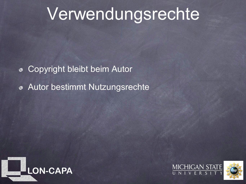 LON-CAPA Verwendungsrechte Copyright bleibt beim Autor Autor bestimmt Nutzungsrechte