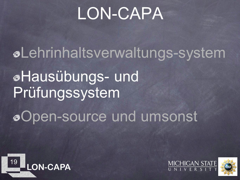 LON-CAPA 19 LON-CAPA Lehrinhaltsverwaltungs-system Hausübungs- und Prüfungssystem Open-source und umsonst