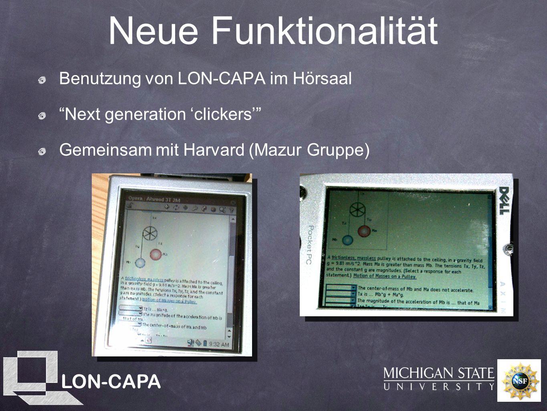 LON-CAPA Neue Funktionalität Benutzung von LON-CAPA im Hörsaal Next generation clickers Gemeinsam mit Harvard (Mazur Gruppe)