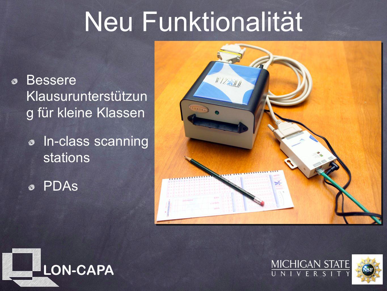 LON-CAPA Neu Funktionalität Bessere Klausurunterstützun g für kleine Klassen In-class scanning stations PDAs