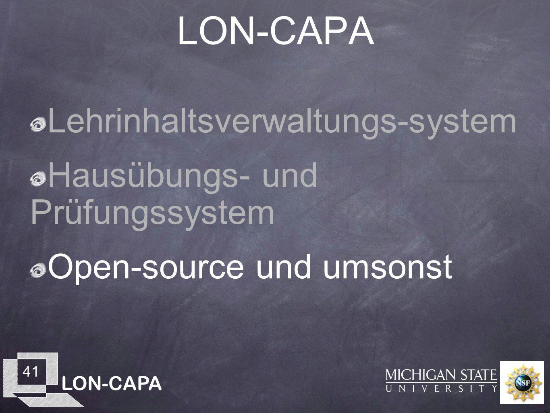 LON-CAPA 41 LON-CAPA Lehrinhaltsverwaltungs-system Hausübungs- und Prüfungssystem Open-source und umsonst