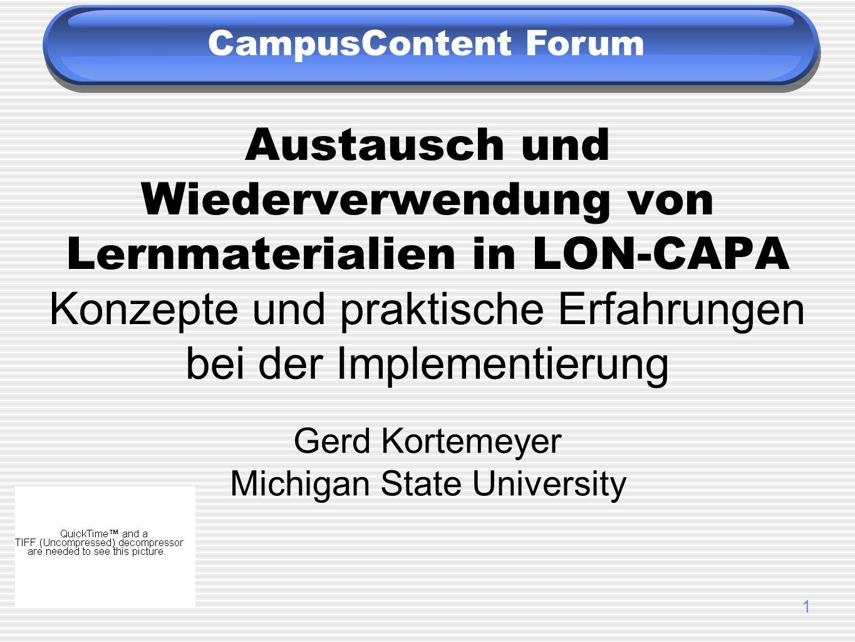 1 Austausch und Wiederverwendung von Lernmaterialien in LON-CAPA Konzepte und praktische Erfahrungen bei der Implementierung Gerd Kortemeyer Michigan