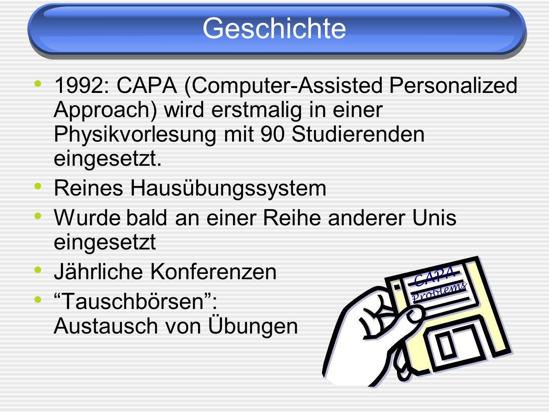 Geschichte 1992: CAPA (Computer-Assisted Personalized Approach) wird erstmalig in einer Physikvorlesung mit 90 Studierenden eingesetzt. Reines Hausübu