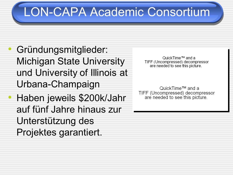 LON-CAPA Academic Consortium Gründungsmitglieder: Michigan State University und University of Illinois at Urbana-Champaign Haben jeweils $200k/Jahr au