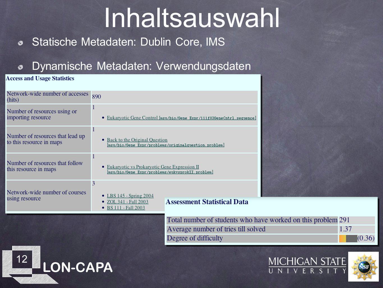 LON-CAPA 12 Inhaltsauswahl Statische Metadaten: Dublin Core, IMS Dynamische Metadaten: Verwendungsdaten