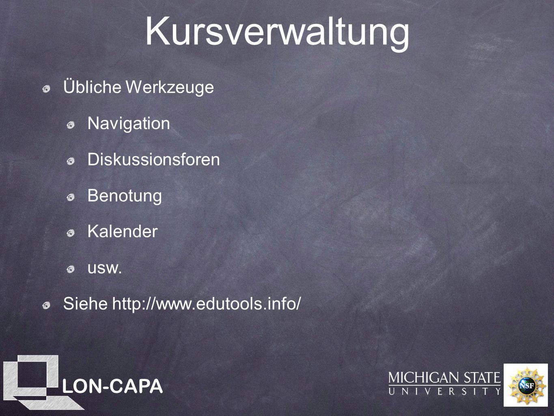 LON-CAPA Kursverwaltung Übliche Werkzeuge Navigation Diskussionsforen Benotung Kalender usw.