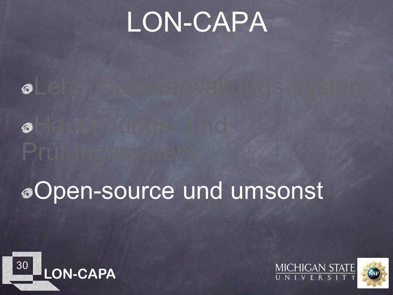 LON-CAPA 30 LON-CAPA Lehrinhaltsverwaltungs-system Hausübungs- und Prüfungssystem Open-source und umsonst