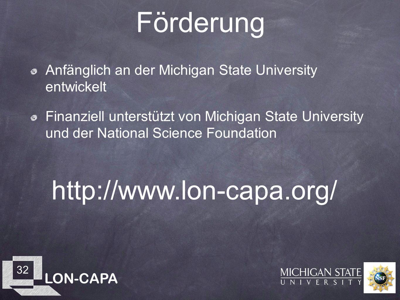 LON-CAPA 32 Förderung Anfänglich an der Michigan State University entwickelt Finanziell unterstützt von Michigan State University und der National Science Foundation http://www.lon-capa.org/