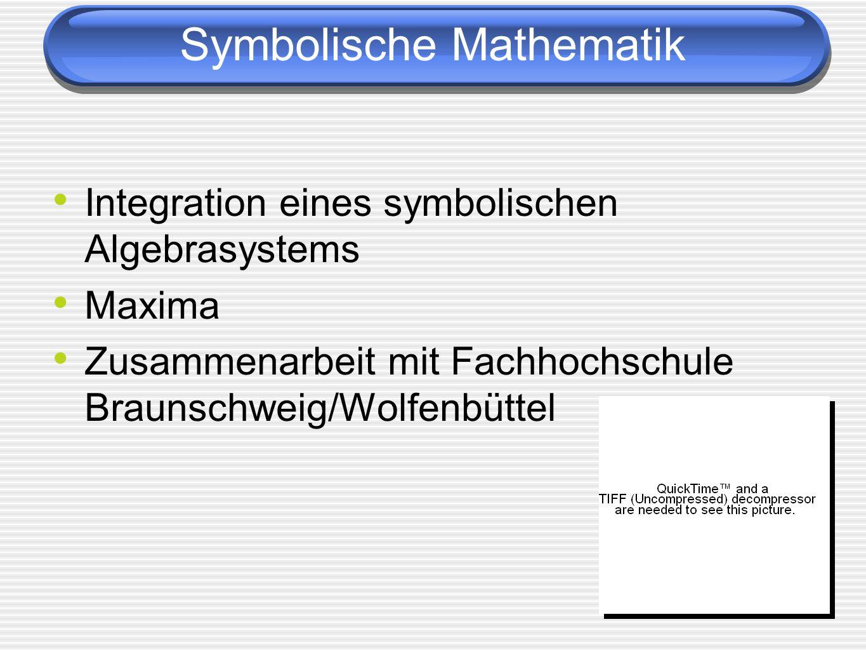 Symbolische Mathematik Integration eines symbolischen Algebrasystems Maxima Zusammenarbeit mit Fachhochschule Braunschweig/Wolfenbüttel