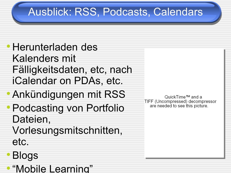 Ausblick: RSS, Podcasts, Calendars Herunterladen des Kalenders mit Fälligkeitsdaten, etc, nach iCalendar on PDAs, etc. Ankündigungen mit RSS Podcastin