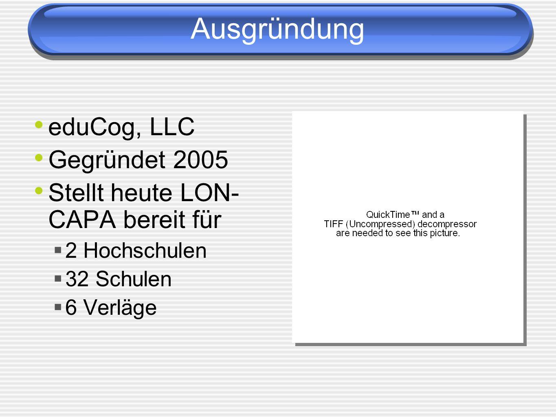 Ausgründung eduCog, LLC Gegründet 2005 Stellt heute LON- CAPA bereit für 2 Hochschulen 32 Schulen 6 Verläge