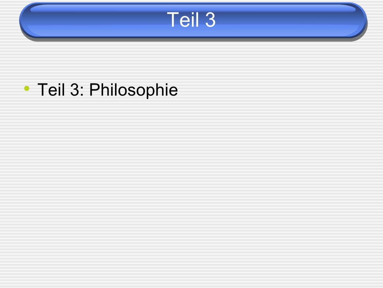 Teil 3 Teil 3: Philosophie