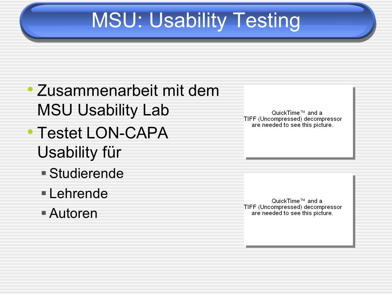 MSU: Usability Testing Zusammenarbeit mit dem MSU Usability Lab Testet LON-CAPA Usability für Studierende Lehrende Autoren