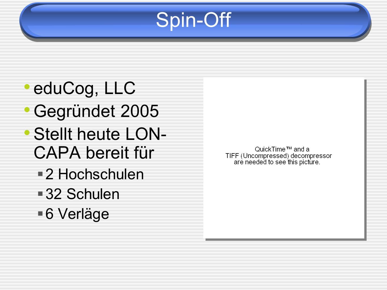 Spin-Off eduCog, LLC Gegründet 2005 Stellt heute LON- CAPA bereit für 2 Hochschulen 32 Schulen 6 Verläge