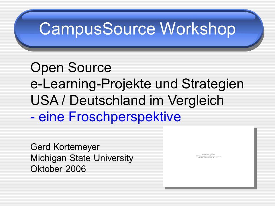 CampusSource Workshop Open Source e-Learning-Projekte und Strategien USA / Deutschland im Vergleich - eine Froschperspektive Gerd Kortemeyer Michigan State University Oktober 2006