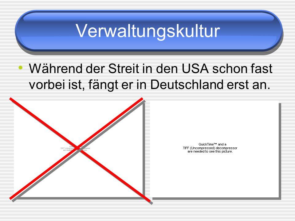 Verwaltungskultur Während der Streit in den USA schon fast vorbei ist, fängt er in Deutschland erst an.