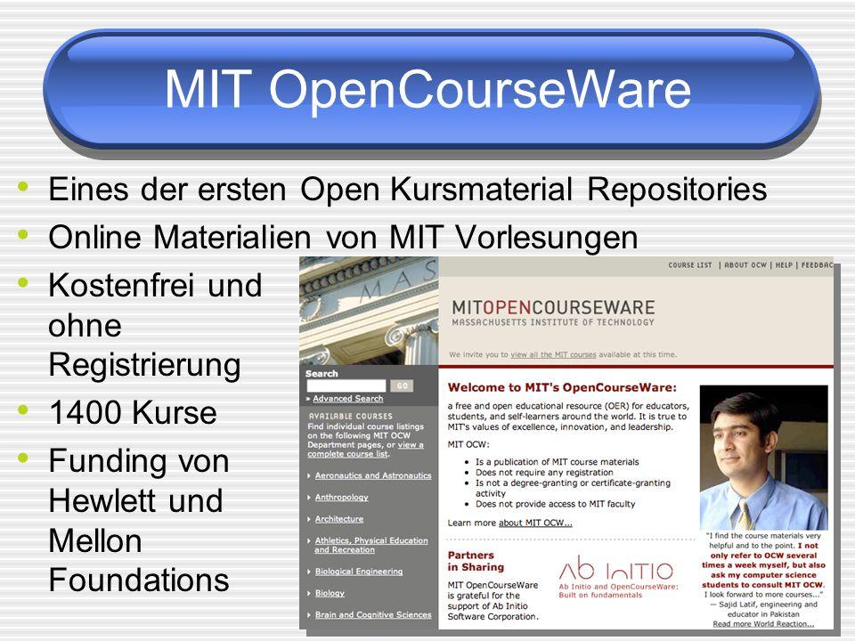 MIT OpenCourseWare Eines der ersten Open Kursmaterial Repositories Online Materialien von MIT Vorlesungen Kostenfrei und ohne Registrierung 1400 Kurse Funding von Hewlett und Mellon Foundations