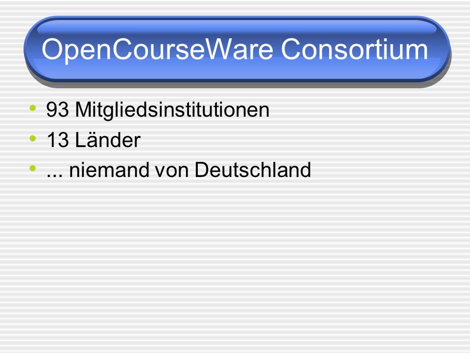 OpenCourseWare Consortium 93 Mitgliedsinstitutionen 13 Länder... niemand von Deutschland