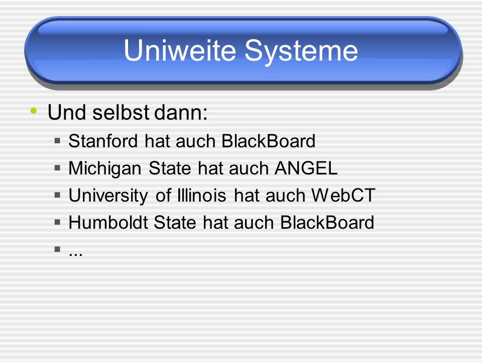 Uniweite Systeme Und selbst dann: Stanford hat auch BlackBoard Michigan State hat auch ANGEL University of Illinois hat auch WebCT Humboldt State hat auch BlackBoard...