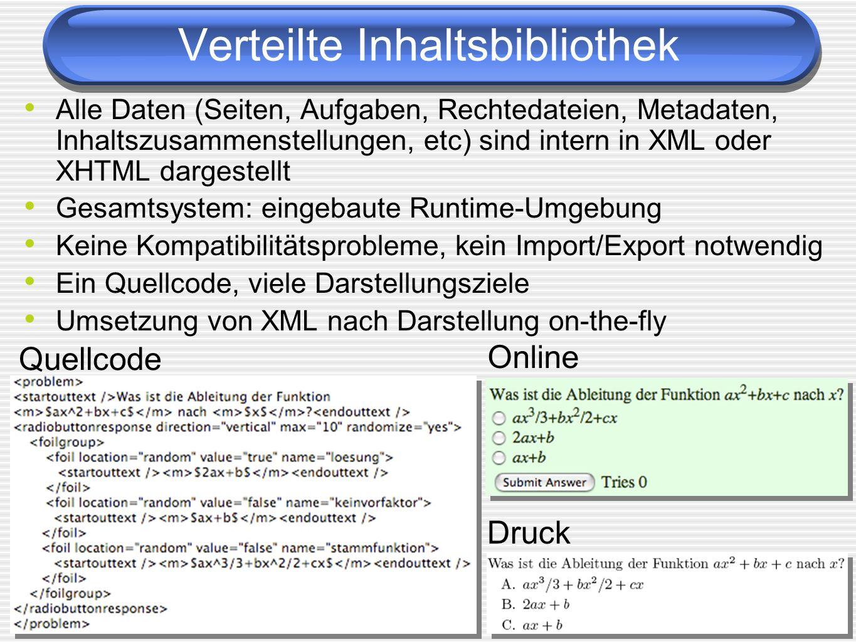 Alle Daten (Seiten, Aufgaben, Rechtedateien, Metadaten, Inhaltszusammenstellungen, etc) sind intern in XML oder XHTML dargestellt Gesamtsystem: eingebaute Runtime-Umgebung Keine Kompatibilitätsprobleme, kein Import/Export notwendig Ein Quellcode, viele Darstellungsziele Umsetzung von XML nach Darstellung on-the-fly Verteilte Inhaltsbibliothek Quellcode Online Druck