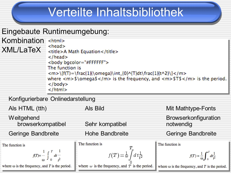 Konfigurierbare Onlinedarstellung Als HTML (tth)Als Bild Mit Mathtype-Fonts Weitgehend Browserkonfiguration browserkompatibel Sehr kompatibelnotwendig Geringe BandbreiteHohe BandbreiteGeringe Bandbreite Eingebaute Runtimeumgebung: Kombination XML/LaTeX Verteilte Inhaltsbibliothek