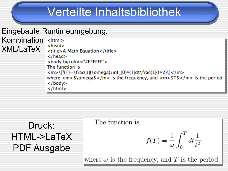 Druck: HTML->LaTeX PDF Ausgabe Eingebaute Runtimeumgebung: Kombination XML/LaTeX Verteilte Inhaltsbibliothek