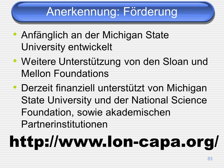 83 Anerkennung: Förderung Anfänglich an der Michigan State University entwickelt Weitere Unterstützung von den Sloan und Mellon Foundations Derzeit finanziell unterstützt von Michigan State University und der National Science Foundation, sowie akademischen Partnerinstitutionen http://www.lon-capa.org/