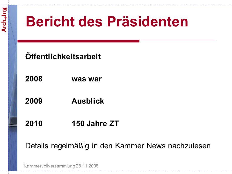 Kammervollversammlung 28.11.2008 Bericht des Präsidenten Öffentlichkeitsarbeit 2008 was war 2009 Ausblick 2010 150 Jahre ZT Details regelmäßig in den Kammer News nachzulesen