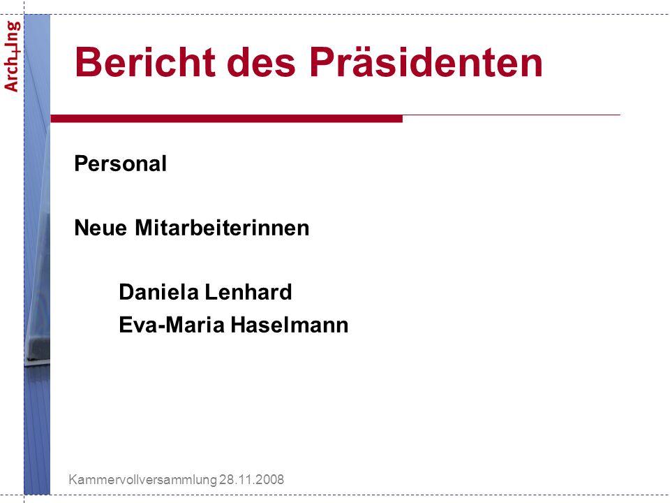 Kammervollversammlung 28.11.2008 Bericht des Präsidenten Personal Neue Mitarbeiterinnen Daniela Lenhard Eva-Maria Haselmann