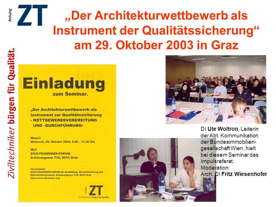 Der Architekturwettbewerb als Instrument der Qualitätssicherung am 29. Oktober 2003 in Graz DI Ute Woltron, Leiterin der Abt. Kommunikation der Bundes