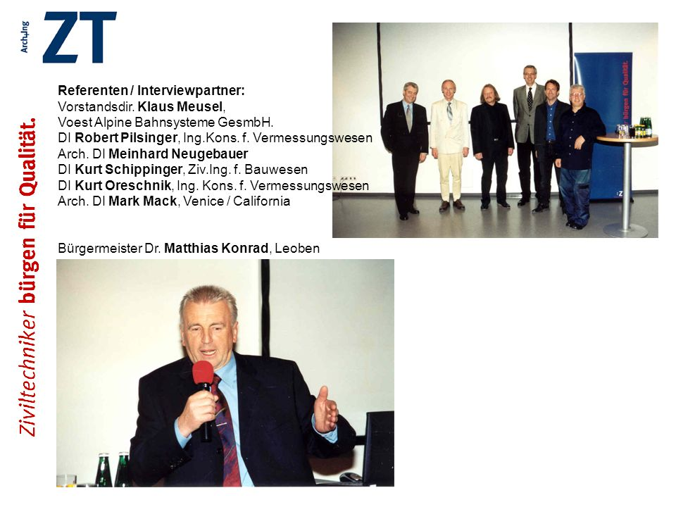 Referenten / Interviewpartner: Vorstandsdir. Klaus Meusel, Voest Alpine Bahnsysteme GesmbH. DI Robert Pilsinger, Ing.Kons. f. Vermessungswesen Arch. D
