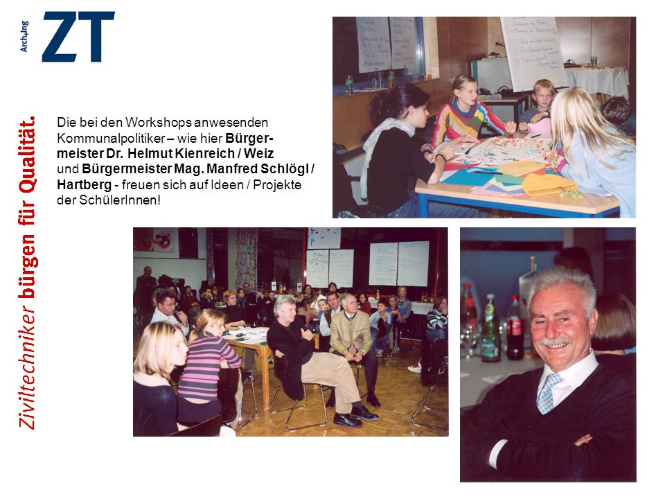 Die bei den Workshops anwesenden Kommunalpolitiker – wie hier Bürger- meister Dr. Helmut Kienreich / Weiz und Bürgermeister Mag. Manfred Schlögl / Har