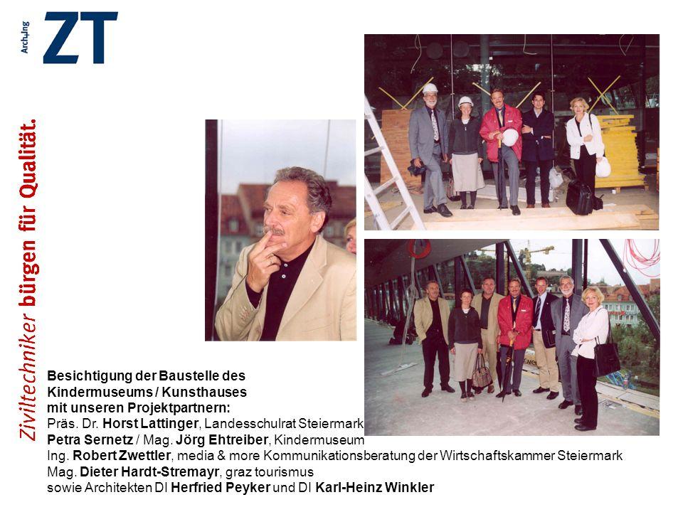Besichtigung der Baustelle des Kindermuseums / Kunsthauses mit unseren Projektpartnern: Präs. Dr. Horst Lattinger, Landesschulrat Steiermark Petra Ser