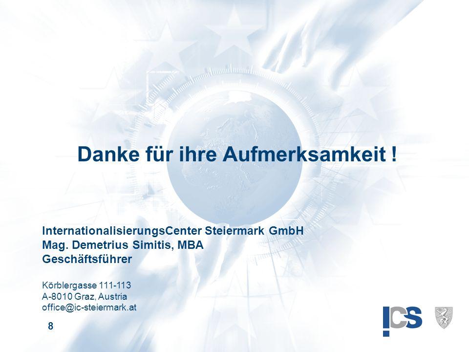 8 Danke für ihre Aufmerksamkeit . InternationalisierungsCenter Steiermark GmbH Mag.