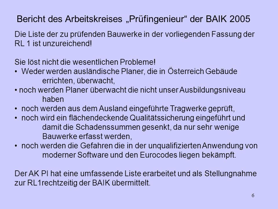 6 Bericht des Arbeitskreises Prüfingenieur der BAIK 2005 Die Liste der zu prüfenden Bauwerke in der vorliegenden Fassung der RL 1 ist unzureichend.