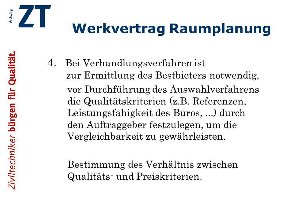 Werkvertrag Raumplanung 4. Bei Verhandlungsverfahren ist zur Ermittlung des Bestbieters notwendig, vor Durchführung des Auswahlverfahrens die Qualität