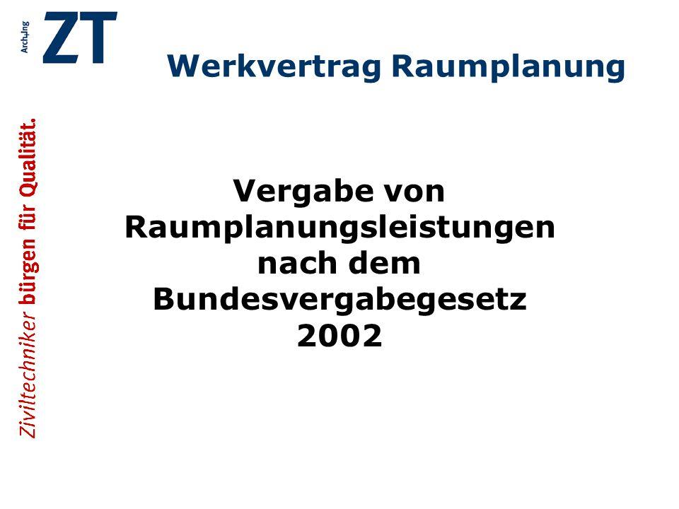 Werkvertrag Raumplanung Ziel aller im Bundesvergabegesetz 2002 vorgesehenen Auswahl- und Zuschlagsverfahren ist die Ermittlung des Bestbieters nach objektiven Kriterien.