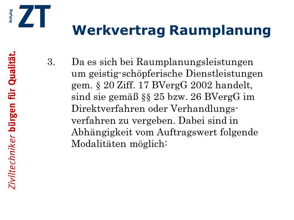 Werkvertrag Raumplanung Auftragswert (netto ohne MWSt) ab Euro 236.000,-- (offenes Verfahren) Vergabeart Zweistufiges Verhandlungsverfahren mit EU- weiter Bekanntmachung gem.