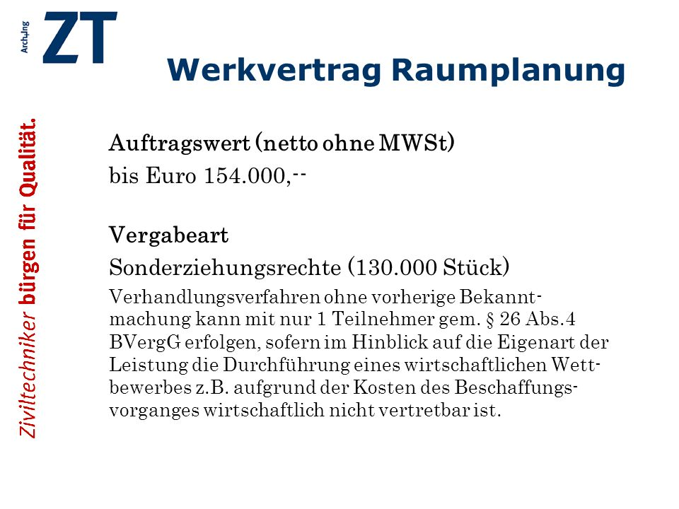 Werkvertrag Raumplanung Auftragswert (netto ohne MWSt) bis Euro 154.000,-- Vergabeart Sonderziehungsrechte (130.000 Stück) Verhandlungsverfahren ohne