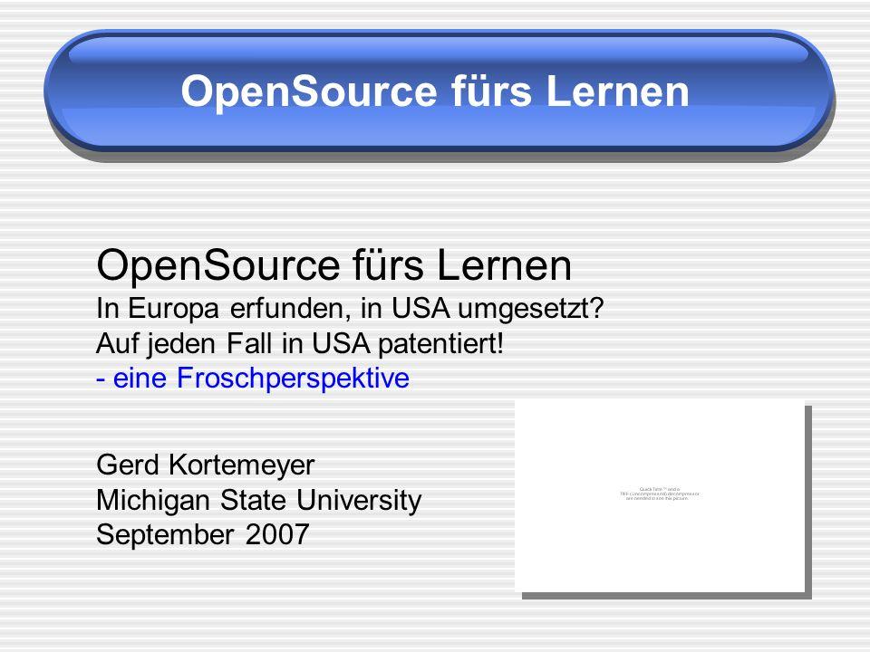 OpenSource fürs Lernen In Europa erfunden, in USA umgesetzt? Auf jeden Fall in USA patentiert! - eine Froschperspektive Gerd Kortemeyer Michigan State